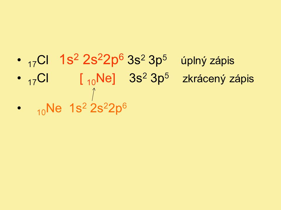 17Cl 1s2 2s22p6 3s2 3p5 úplný zápis 17Cl [ 10Ne] 3s2 3p5 zkrácený zápis.